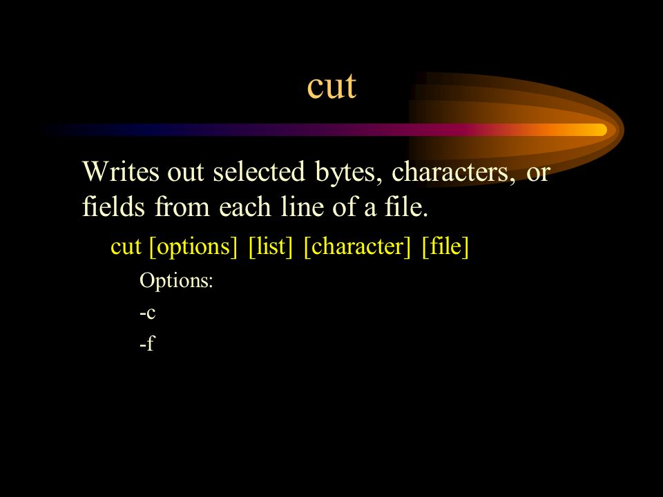 cut Writes out selected bytes, characters, or fields from each line of a file.