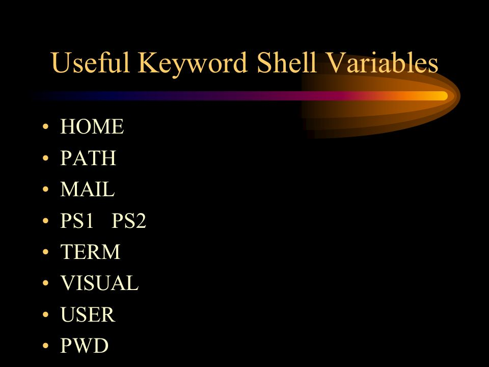 Useful Keyword Shell Variables HOME PATH MAIL PS1 PS2 TERM VISUAL USER PWD