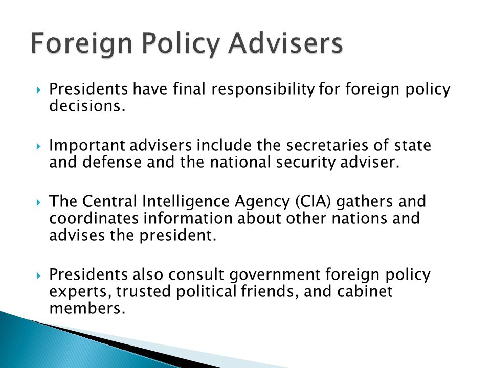 Presidents have final responsibility for foreign policy decisions.