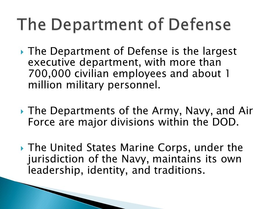  The Department of Defense is the largest executive department, with more than 700,000 civilian employees and about 1 million military personnel.