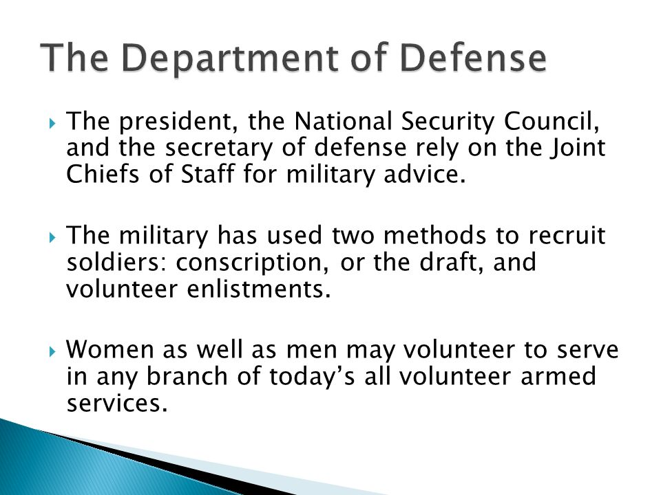  The president, the National Security Council, and the secretary of defense rely on the Joint Chiefs of Staff for military advice.