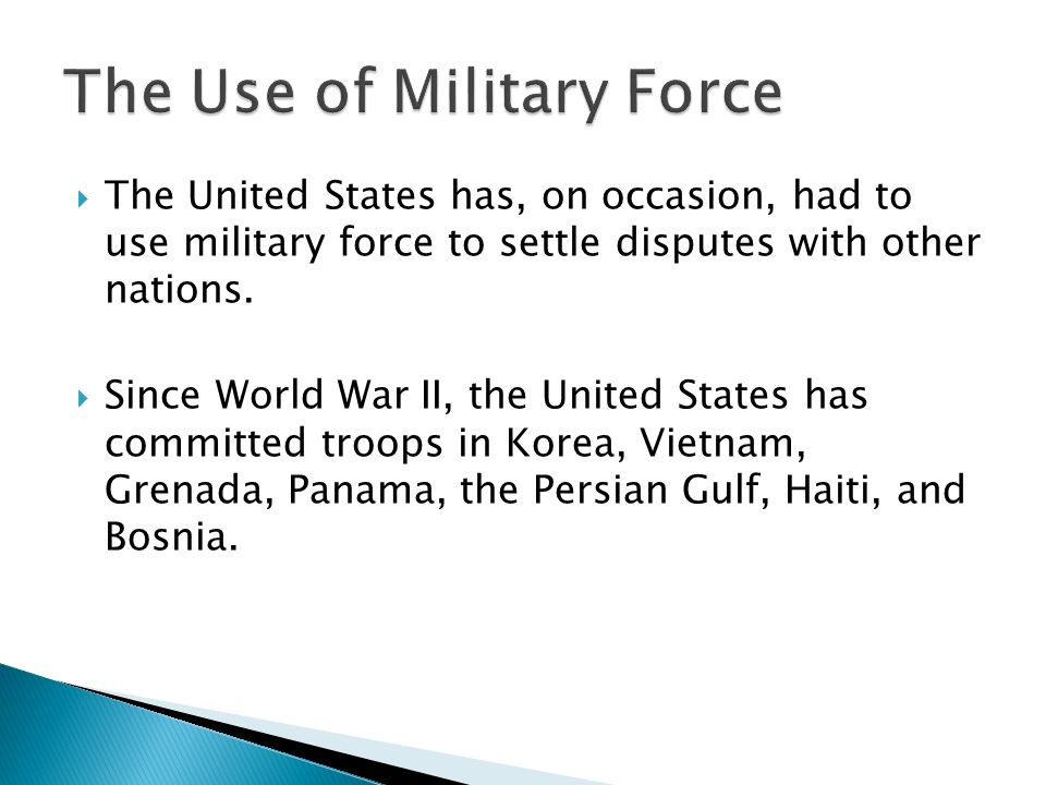  The United States has, on occasion, had to use military force to settle disputes with other nations.