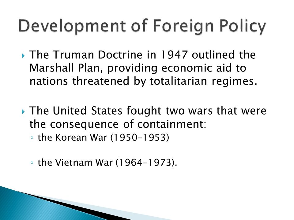  The Truman Doctrine in 1947 outlined the Marshall Plan, providing economic aid to nations threatened by totalitarian regimes.