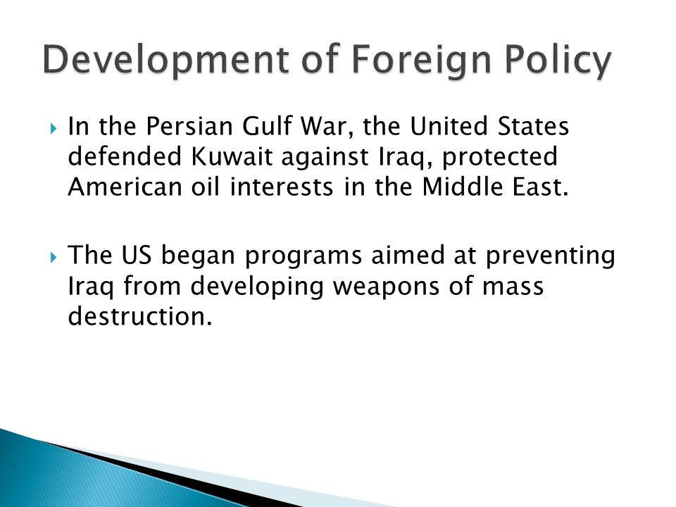  In the Persian Gulf War, the United States defended Kuwait against Iraq, protected American oil interests in the Middle East.