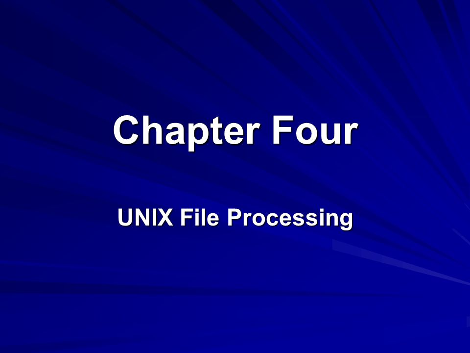 Chapter Four UNIX File Processing