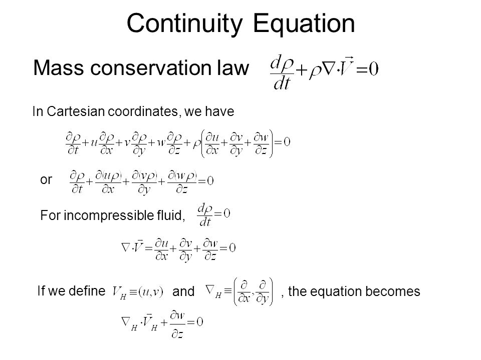 Continuity Equation Mass conservation law In Cartesian coordinates, we have or For incompressible fluid, If we define and, the equation becomes
