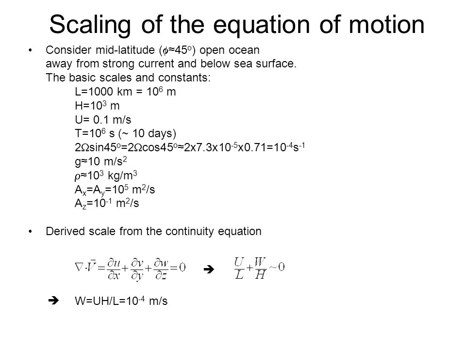 Scaling of the equation of motion Consider mid-latitude (  ≈45 o ) open ocean away from strong current and below sea surface.