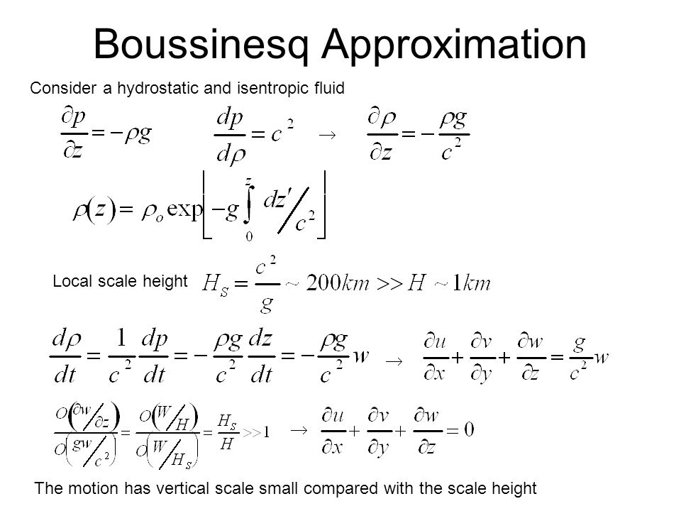 Boussinesq Approximation Consider a hydrostatic and isentropic fluid  Local scale height   The motion has vertical scale small compared with the scale height