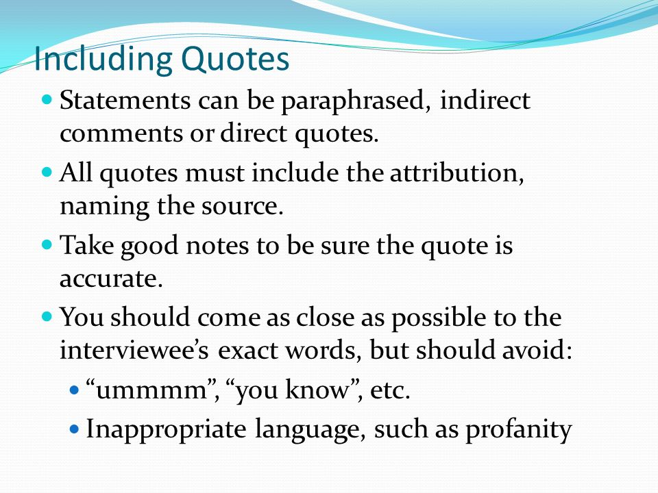 Including Quotes Statements can be paraphrased, indirect comments or direct quotes.