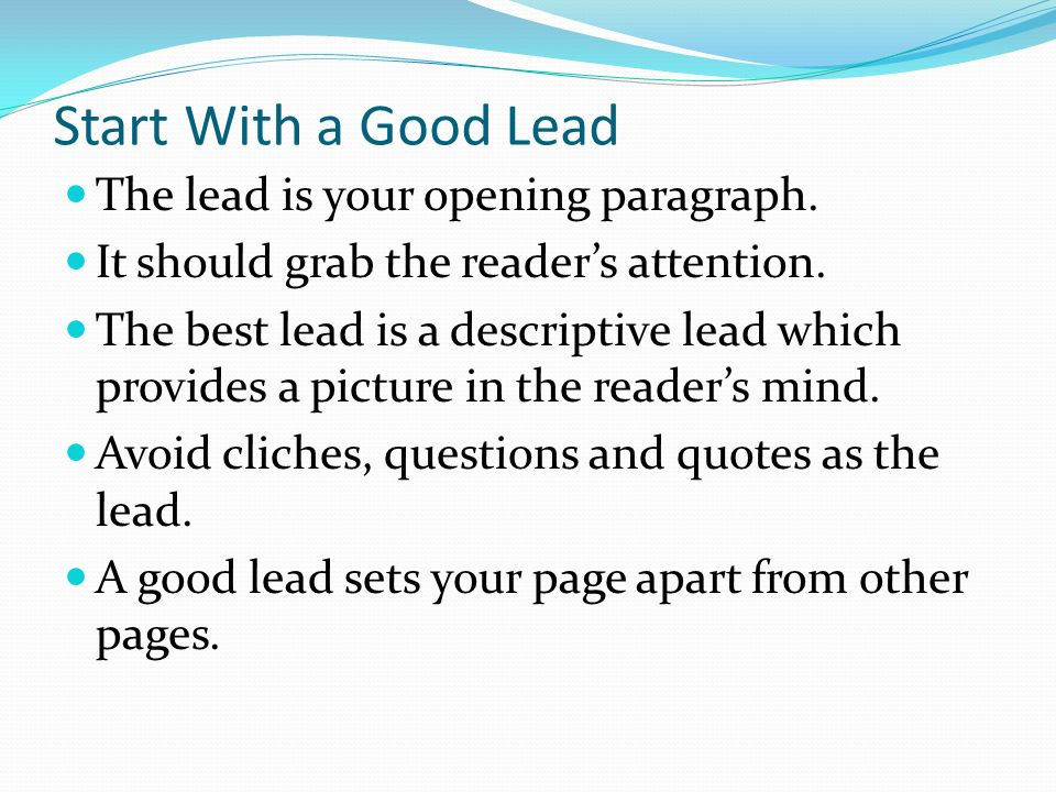 Start With a Good Lead The lead is your opening paragraph.