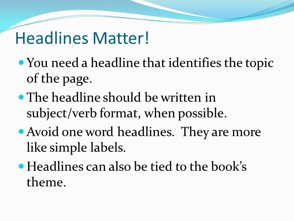 Headlines Matter. You need a headline that identifies the topic of the page.