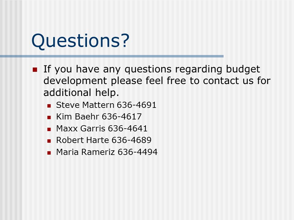 If you have any questions regarding budget development please feel free to contact us for additional help.