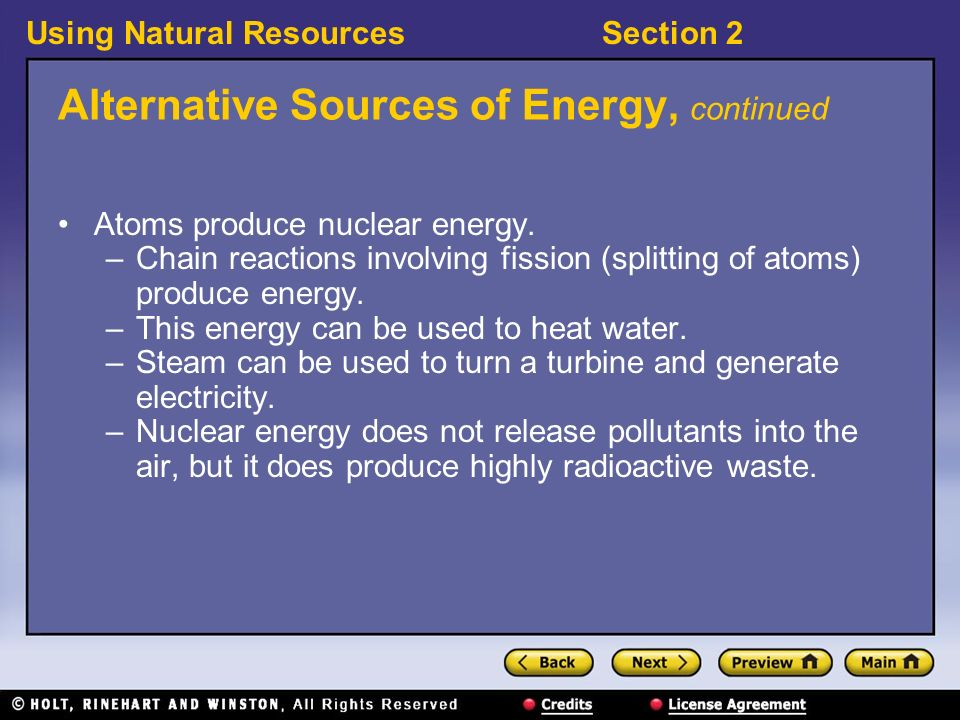 Using Natural ResourcesSection 2 Alternative Sources of Energy, continued Atoms produce nuclear energy.