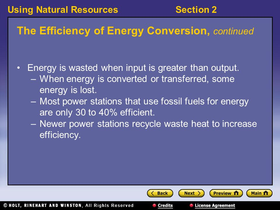 Using Natural ResourcesSection 2 The Efficiency of Energy Conversion, continued Energy is wasted when input is greater than output.