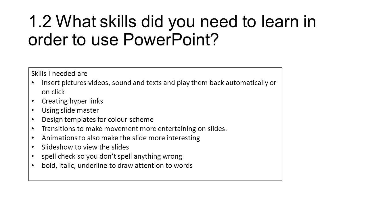 1.2What skills did you need to learn in order to use PowerPoint.
