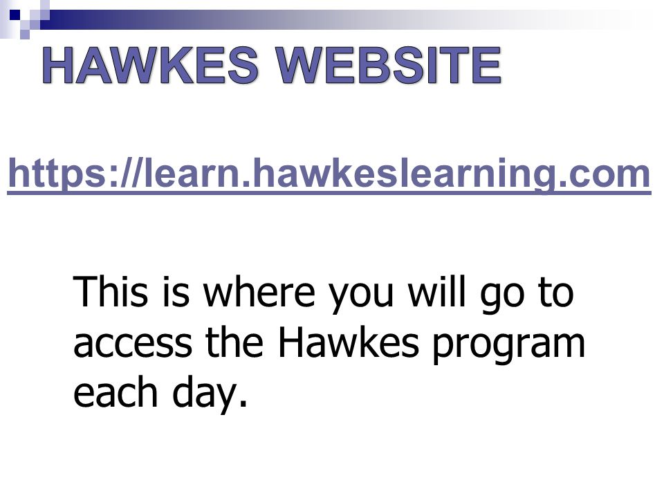 This is where you will go to access the Hawkes program each day.