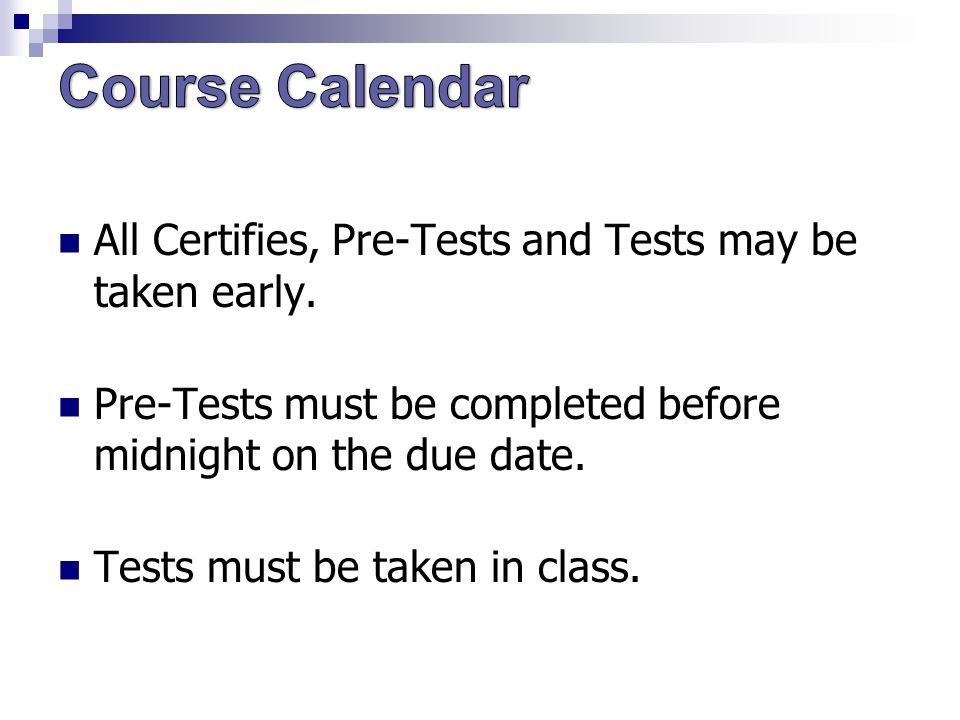 All Certifies, Pre-Tests and Tests may be taken early.