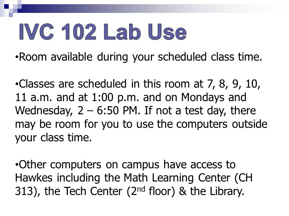Room available during your scheduled class time.