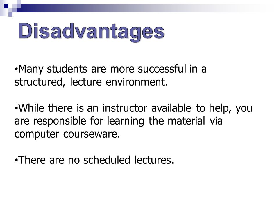 Many students are more successful in a structured, lecture environment.