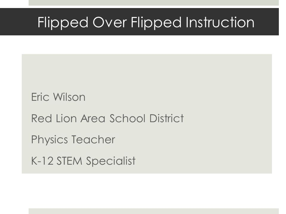 Flipped Over Flipped Instruction Eric Wilson Red Lion Area School