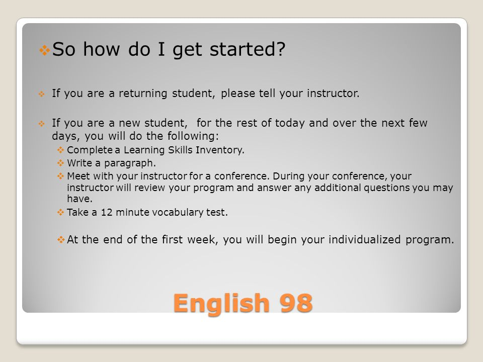 English 98  So how do I get started.