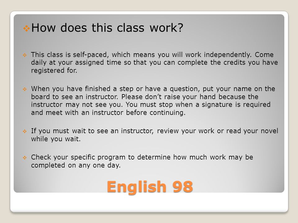 English 98  How does this class work.