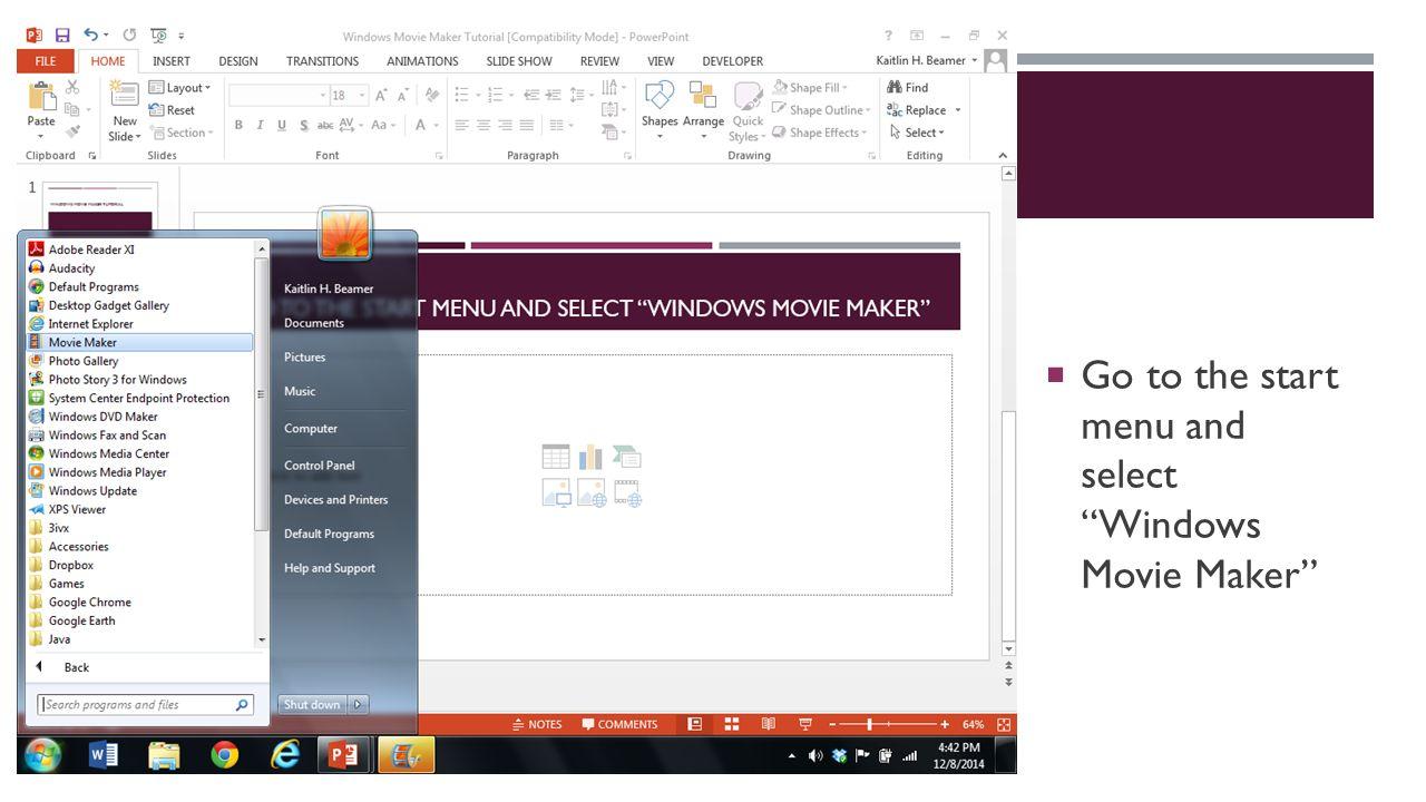WINDOWS MOVIE MAKER TUTORIAL   Go to the start menu and