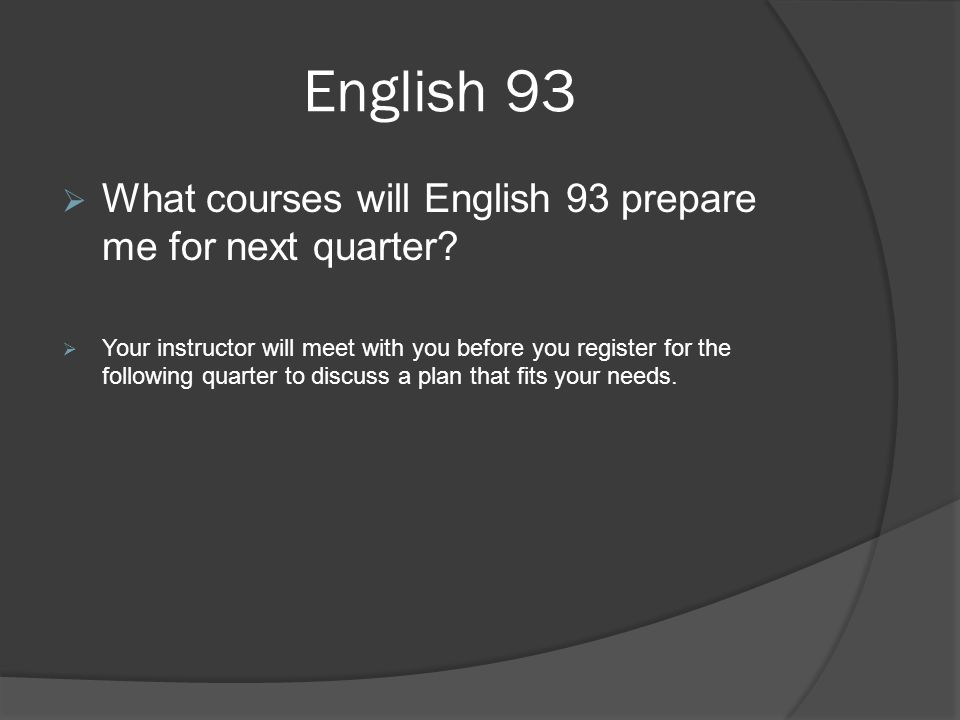 English 93  What courses will English 93 prepare me for next quarter.