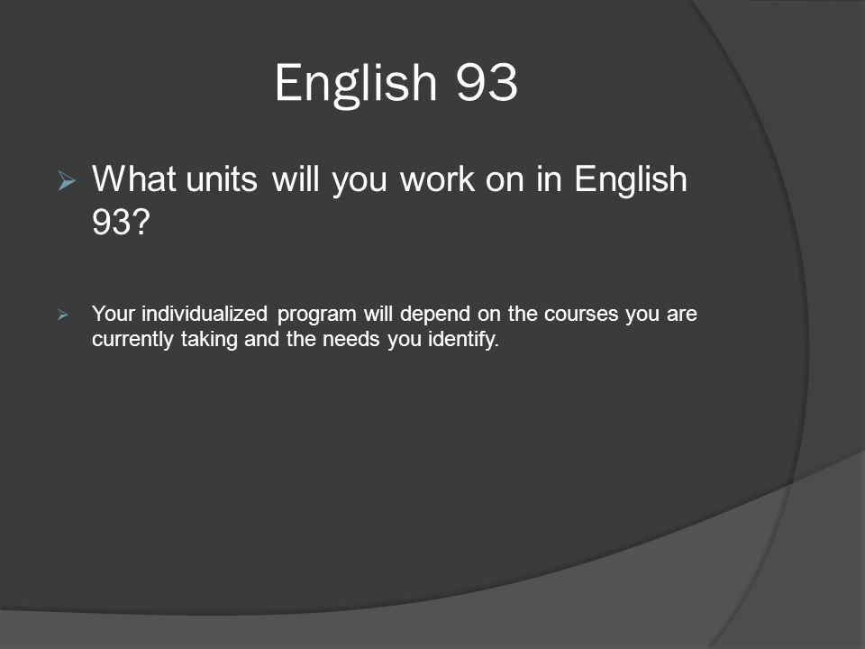English 93  What units will you work on in English 93.