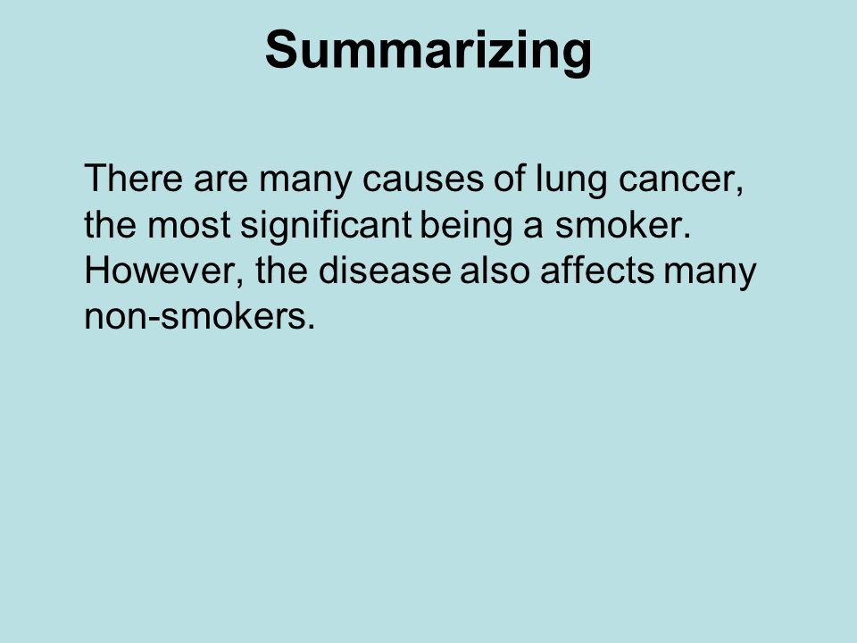 Summarizing There are many causes of lung cancer, the most significant being a smoker.