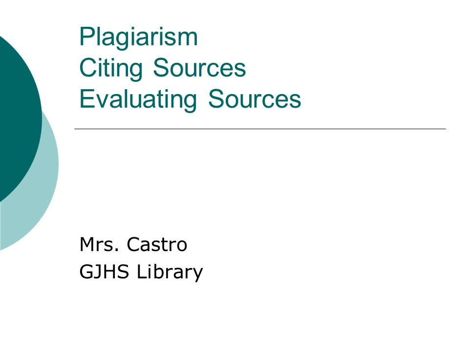 Plagiarism Citing Sources Evaluating Sources Mrs. Castro GJHS Library