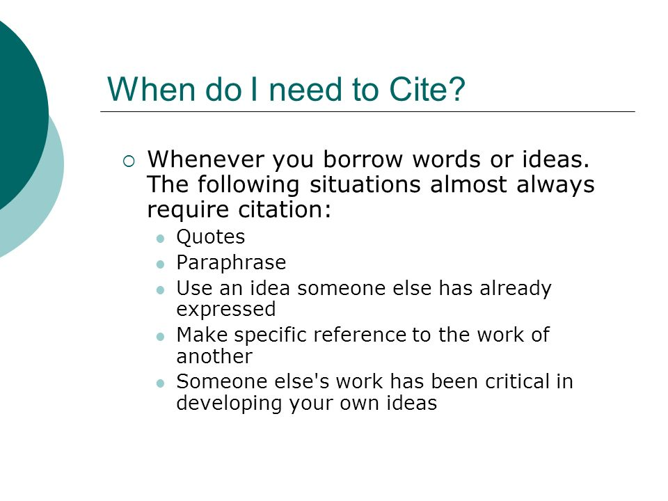 When do I need to Cite.  Whenever you borrow words or ideas.