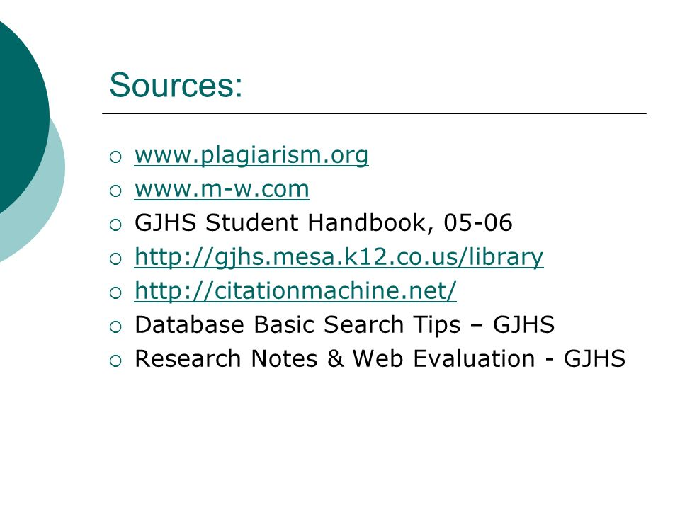 Sources:            GJHS Student Handbook,            Database Basic Search Tips – GJHS  Research Notes & Web Evaluation - GJHS