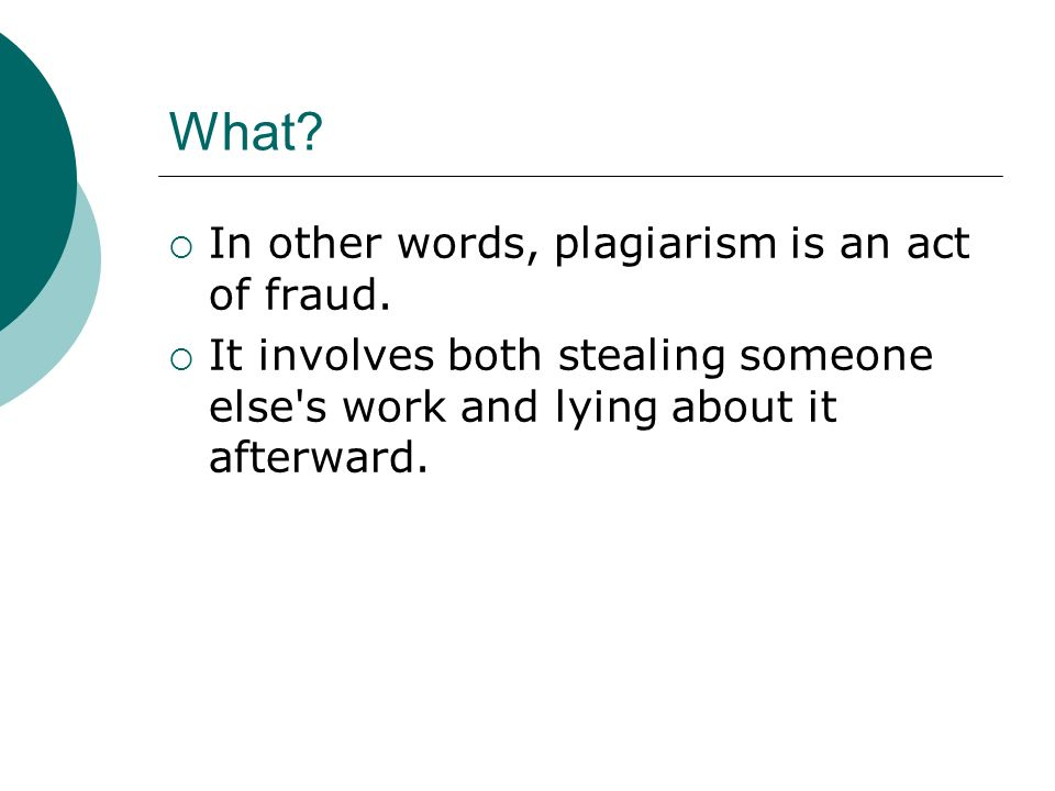 What.  In other words, plagiarism is an act of fraud.