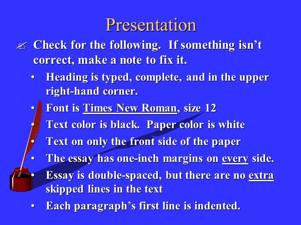 Presentation Check for the following. If something isn't correct, make a note to fix it.