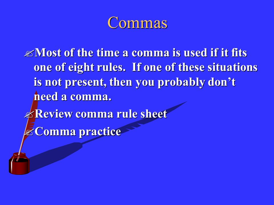 Commas Most of the time a comma is used if it fits one of eight rules.