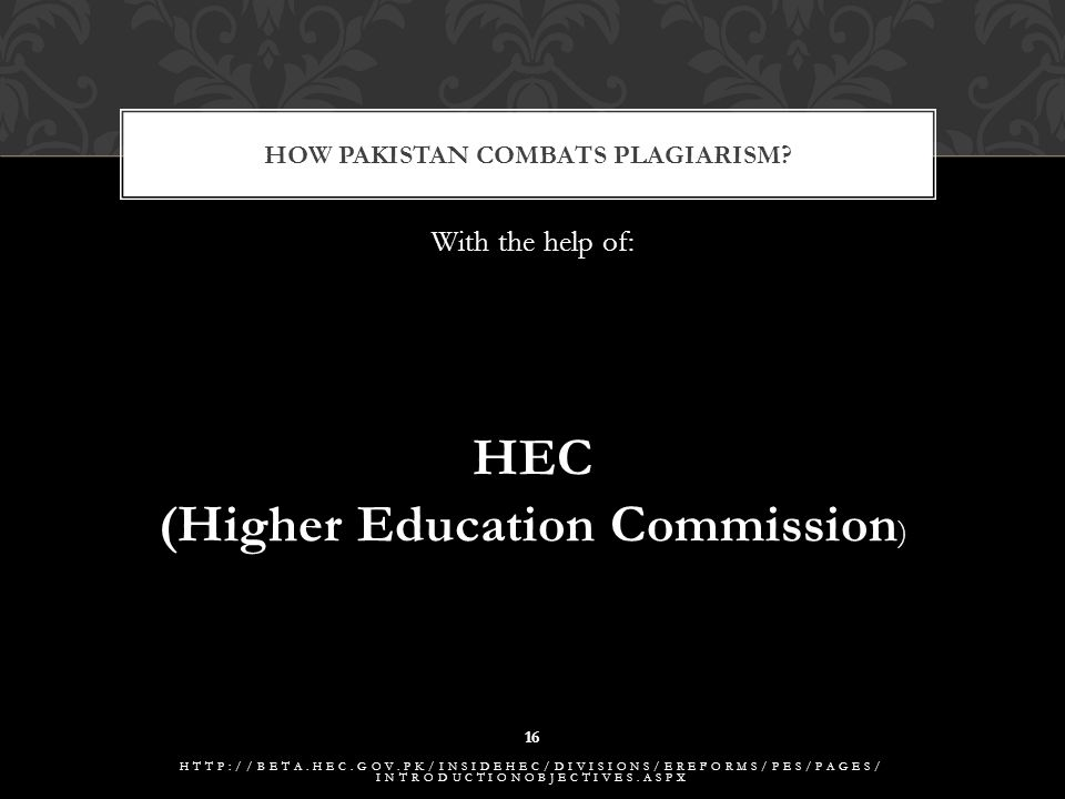 With the help of: HEC (Higher Education Commission ) HOW PAKISTAN COMBATS PLAGIARISM.