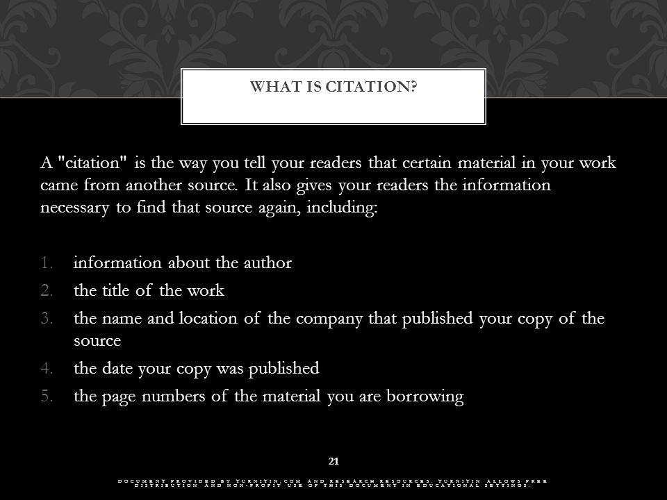 A citation is the way you tell your readers that certain material in your work came from another source.