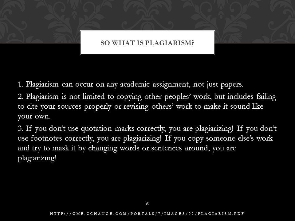 1. Plagiarism can occur on any academic assignment, not just papers.