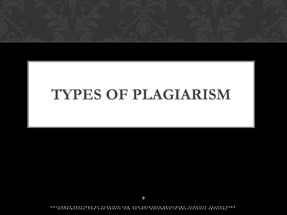 TYPES OF PLAGIARISM 9 DOCUMENT PROVIDED BY TURNITIN.COM AND RESEARCH RESOURCES.