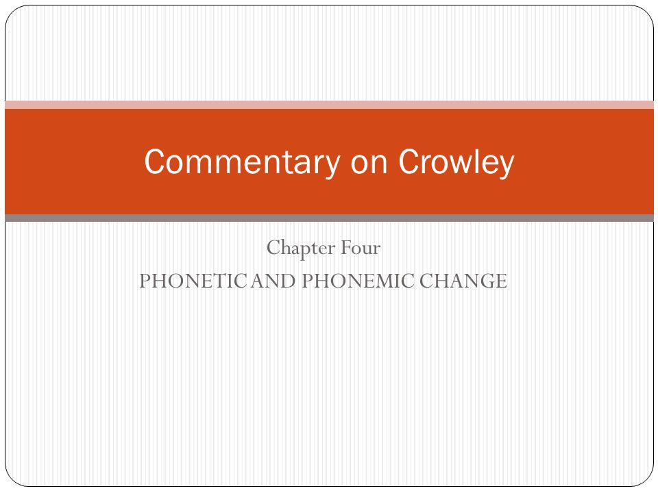 Chapter Four PHONETIC AND PHONEMIC CHANGE Commentary on Crowley