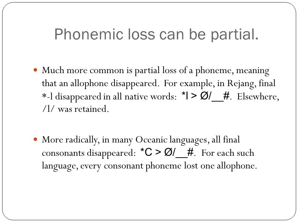 Phonemic loss can be partial.