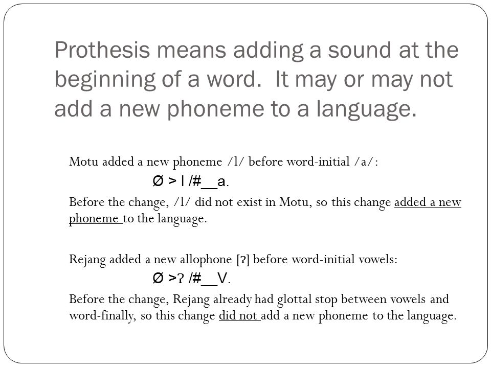 Prothesis means adding a sound at the beginning of a word.