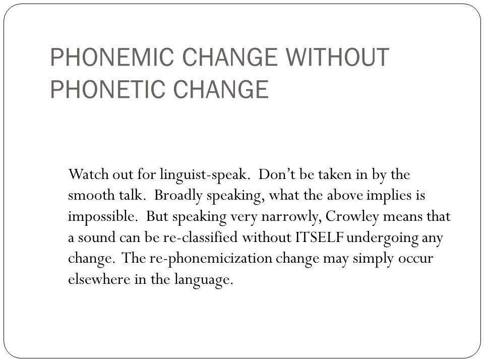 PHONEMIC CHANGE WITHOUT PHONETIC CHANGE Watch out for linguist-speak.