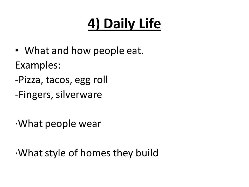 4) Daily Life What and how people eat.
