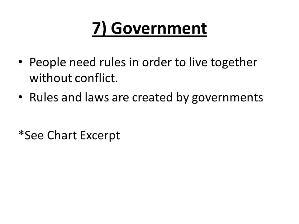 7) Government People need rules in order to live together without conflict.