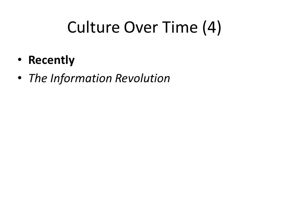 Culture Over Time (4) Recently The Information Revolution