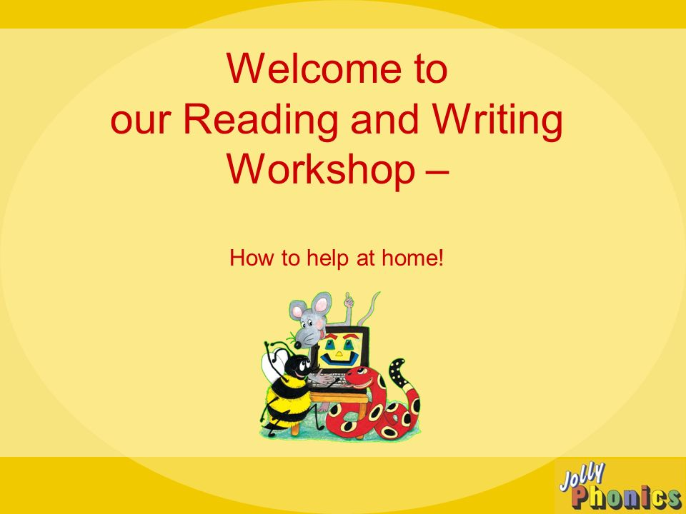 Welcome to our Reading and Writing Workshop – How to help at home!
