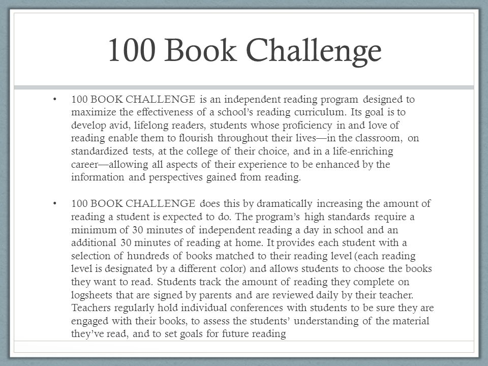 100 Book Challenge 100 BOOK CHALLENGE is an independent reading program designed to maximize the effectiveness of a school's reading curriculum.