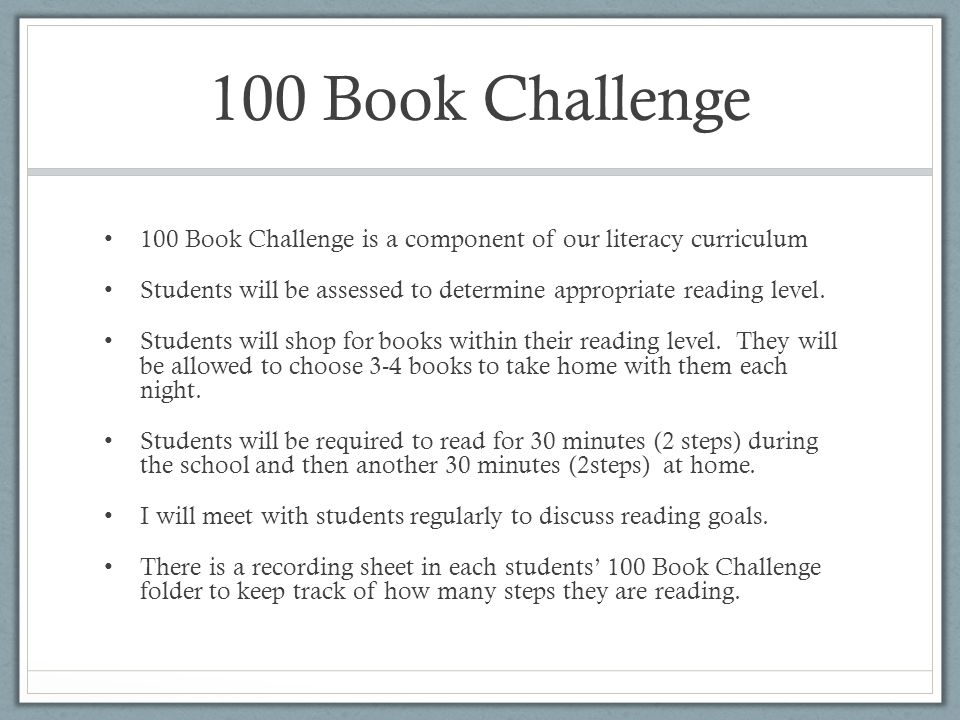 100 Book Challenge 100 Book Challenge is a component of our literacy curriculum Students will be assessed to determine appropriate reading level.
